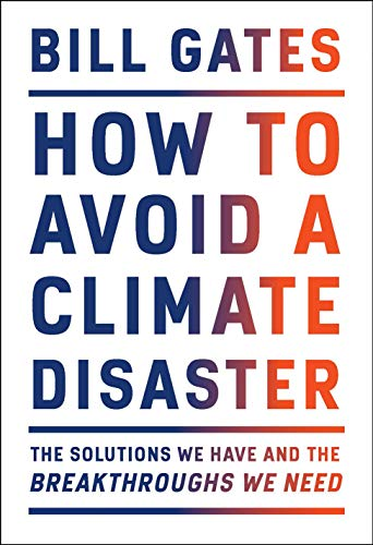 How to Avoid a Climate Disaster The Solutions We Have and the Breakthroughs We Need, Gates, Bill