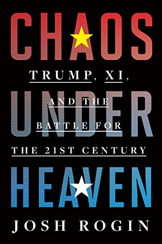 Chaos Under Heaven Trump, Xi, and the Battle for the Twenty-First Century -  edition by Rogin, Josh. Politics & Social Sciences   @ .