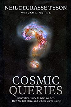 Cosmic Queries StarTalk's Guide to Who We Are, How We Got Here, and Where We're Going, deGrasse Tyson, Neil -