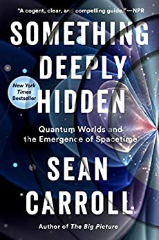 Something Deeply Hidden Quantum Worlds and the Emergence of Spacetime, Carroll, Sean -