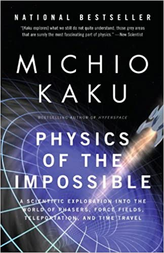 Physics of the Impossible A Scientific Exploration into the World of Phasers, Force Fields, Teleportation, and Time Travel -  edition by Kaku, Michio. Politics & Social Sciences   @ .