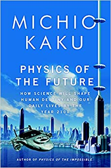Physics of the Future How Science Will Shape Human Destiny and Our Daily Lives by the Year 2100, Kaku, Michio -
