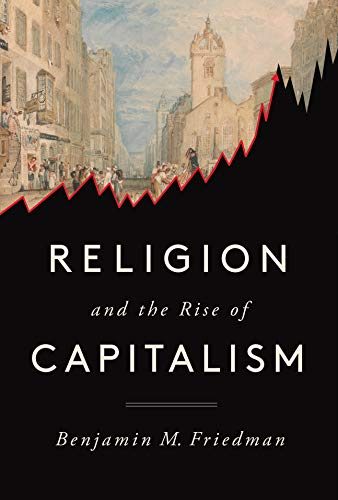 Religion and the Rise of Capitalism  Friedman, Benjamin M.