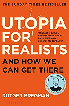 Utopia for Realists And How We Can Get There  Bregman, Rutger