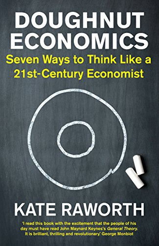 Doughnut Economics Seven Ways to Think Like a 21st-Century Economist  Raworth, Kate