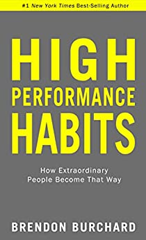 High Performance Habits How Extraordinary People Become That Way  Burchard, Brendon
