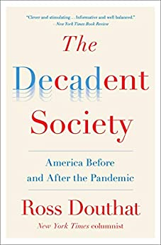 The Decadent Society How We Became the Victims of Our Own Success -  edition by Douthat, Ross Gregory . Politics & Social Sciences   @ .
