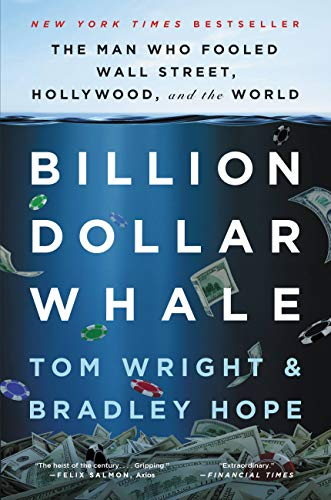 Billion Dollar Whale The Man Who Fooled Wall Street, Hollywood, and the World  Wright, Tom, Hope, Bradley