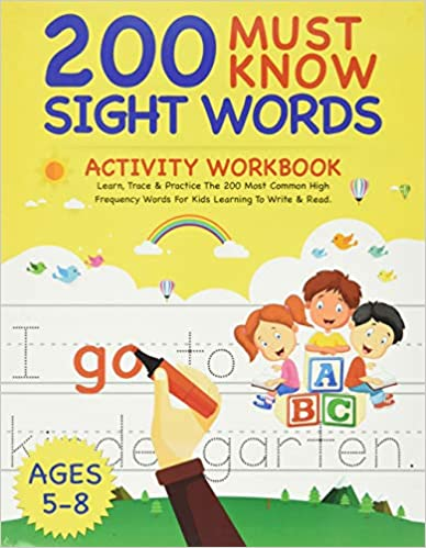 200 Must Know Sight Words Activity Work Learn, Trace & Practice The 200 Most Common High Frequency Words For Kids Learning To Write & Read. | Ages 5-8 Not, Smart Kids 9798648015333