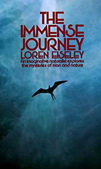 The Immense Journey An Imaginative Naturalist Explores the Mysteries of Man and Nature, Eiseley, Loren -