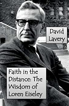 Faith in the Distance The Wisdom of Loren Eiseley  Lavery, David