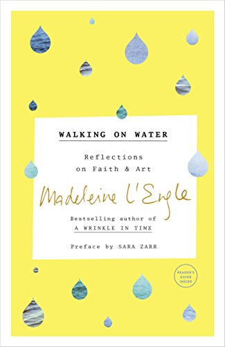 Walking on Water Reflections on Faith and Art -  edition by L'Engle, Madeleine, Zarr, Sara, Lackey, Lindsay. Religion & Spirituality   @ .