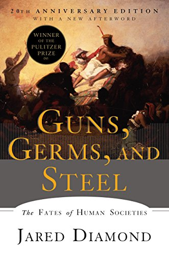 Guns, Germs, and Steel The Fates of Human Societies (20th Anniversary Edition)  Diamond, Jared