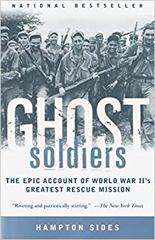 Ghost Soldiers The Epic Account of World War II's Greatest Rescue Mission  Sides, Hampton