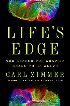 Life's Edge The Search for What It Means to Be Alive, Zimmer, Carl -