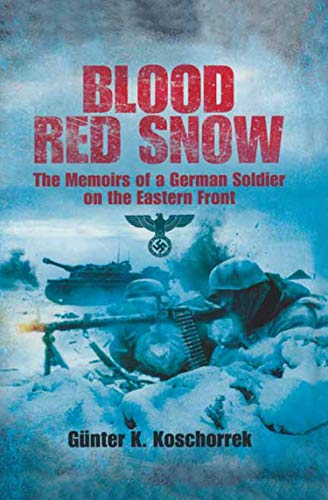 Blood Red Snow The Memoirs of a German Soldier on the Eastern Front  Koschorrek, GĂ¼nter K.