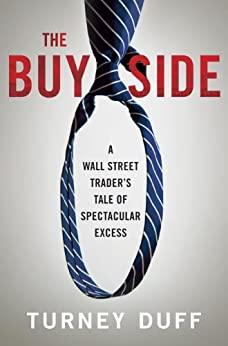The Buy Side A Wall Street Trader's Tale of Spectacular Excess  Duff, Turney