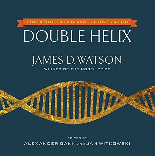 The Annotated and Illustrated Double Helix Annotated, Watson, James D., Gann, Alexander, Witkowski, Jan -
