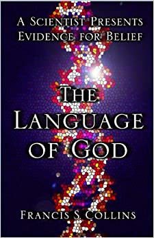 The Language of God A Scientist Presents Evidence for Belief -  edition by Collins, Francis S.. Religion & Spirituality   @ .