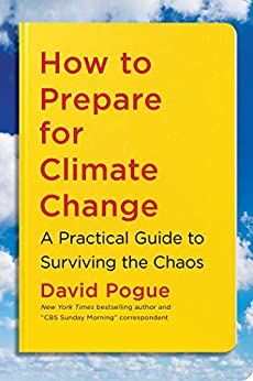 How to Prepare for Climate Change A Practical Guide to Surviving the Chaos  Pogue, David
