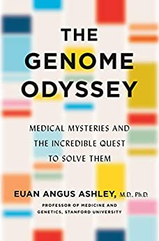 The Genome Odyssey Medical Mysteries and the Incredible Quest to Solve Them  Ashley, Euan A.