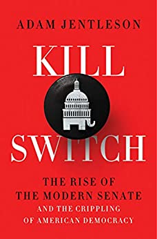 Kill Switch The Rise of the Modern Senate and the Crippling of American Democracy -  edition by Jentleson, Adam. Politics & Social Sciences   @ .