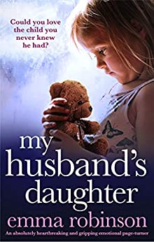 My Husband's Daughter An absolutely heartbreaking and gripping emotional page-turner -  edition by Robinson, Emma. Literature & Fiction   @ .