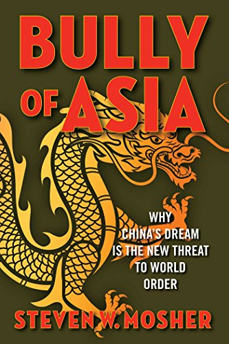 Bully of Asia Why China's Dream is the New Threat to World Order -  edition by Mosher, Steven W.. Politics & Social Sciences   @ .