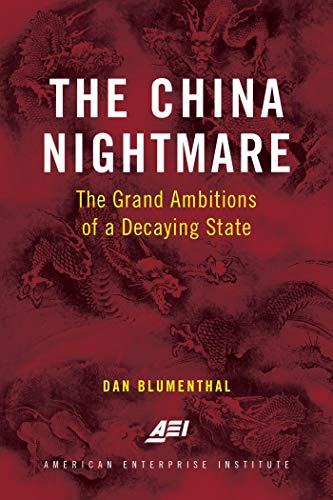 The China Nightmare The Grand Ambitions of a Decaying State  Blumenthal, Dan