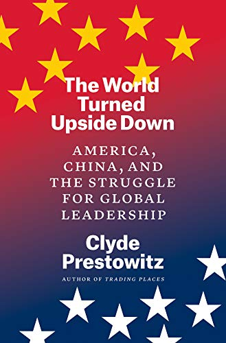 The World Turned Upside Down America, China, and the Struggle for Global Leadership -  edition by Prestowitz, Clyde. Politics & Social Sciences   @ .