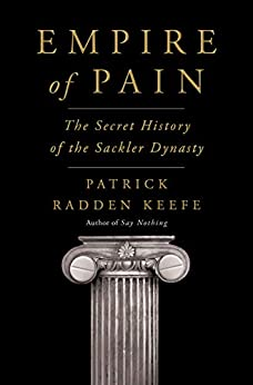 Empire of Pain The Secret History of the Sackler Dynasty  Keefe, Patrick Radden