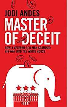 Master of Deceit How a Veteran Con Man Scammed His Way into the White House  Andes, Jodi