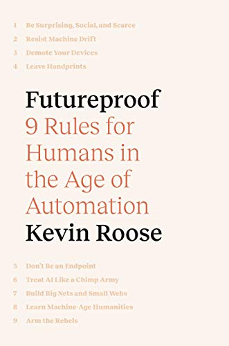 Futureproof 9 Rules for Humans in the Age of Automation, Roose, Kevin