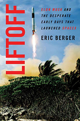 Liftoff Elon Musk and the Desperate Early Days That Launched SpaceX  Berger, Eric