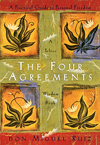 The Four Agreements A Practical Guide to Personal Freedom (A Toltec Wisdom ) -  edition by Ruiz, Don Miguel, Mills, Janet. Self-Help   @ .
