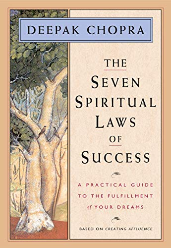 The Seven Spiritual Laws of Success A Practical Guide to the Fulfillment of Your Dreams -  edition by Chopra, Deepak. Self-Help   @ .