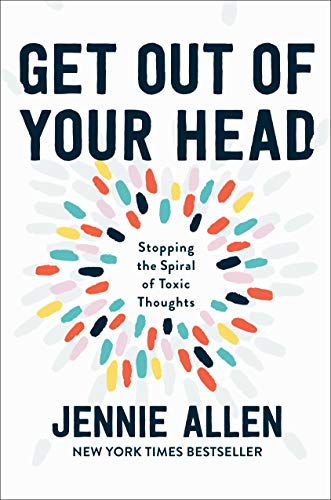 Get Out of Your Head Stopping the Spiral of Toxic Thoughts -  edition by Allen, Jennie. Religion & Spirituality   @ .