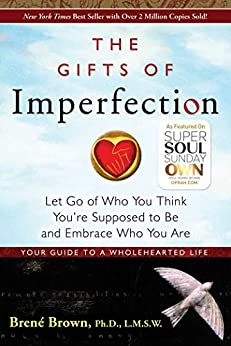 The Gifts of Imperfection Let Go of Who You Think You're Supposed to Be and Embrace Who You Are -  edition by Brown, Brené. Religion & Spirituality   @ .