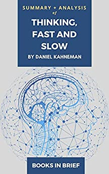 Summary + Analysis of Daniel Kahneman's Thinking, Fast and Slow ( in Brief)   in Brief