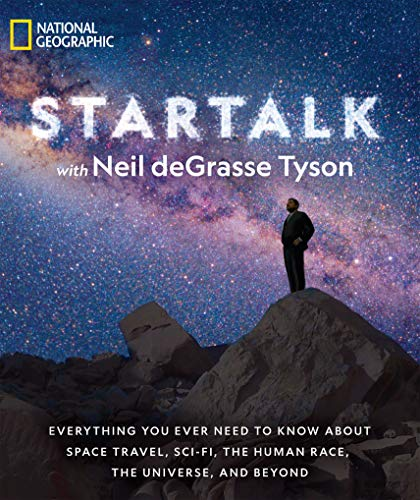StarTalk Everything You Ever Need to Know About Space Travel, Sci-Fi, the Human Race, the Universe, and Beyond (Astrophysics for People in a Hurry Series) Reprint, Tyson, Neil deGrasse, Liu, Charles, Simons, Jeffrey -