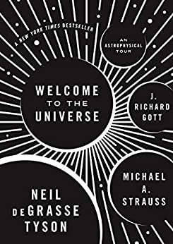 Welcome to the Universe An Astrophysical Tour (Astrophysics for People in a Hurry Series) Illustrated, Tyson, Neil deGrasse, Strauss, Michael, Gott, J. Richard -