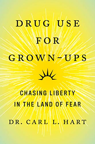 Drug Use for Grown-Ups Chasing Liberty in the Land of Fear -  edition by Hart, Carl. Politics & Social Sciences   @ .