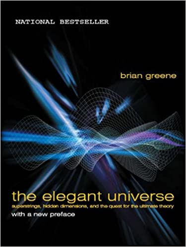 The Elegant Universe Superstrings, Hidden Dimensions, and the Quest for the Ultimate Theory Reprint, Greene, Brian -