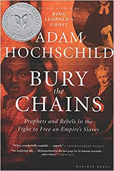 Bury the Chains Prophets and Rebels in the Fight to Free an Empire's Slaves  Hochschild, Adam