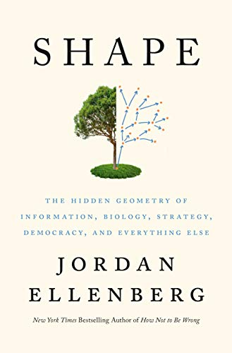 Shape The Hidden Geometry of Information, Biology, Strategy, Democracy, and Everything Else, Ellenberg, Jordan -