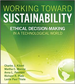 Working Toward Sustainability Ethical Decision-Making in a Technological World (Wiley Series in Sustainable Design  35)  Kibert, Charles J., Monroe, Martha C., Peterson, Anna L., Plate, Richard R., Thiele, Leslie Paul