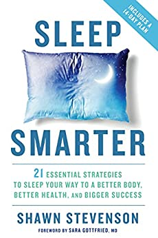 Sleep Smarter 21 Essential Strategies to Sleep Your Way to A Better Body, Better Health, and Bigger Success -  edition by Stevenson, Shawn, Gottfried, Sara. Health, Fitness & Dieting   @ .