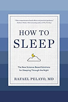 How to Sleep The New Science-Based Solutions for Sleeping Through the Night -  edition by Pelayo, Rafael. Religion & Spirituality   @ .