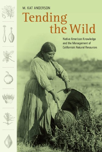 Tending the Wild Native American Knowledge and the Management of California's Natural Resources  Anderson, M. Kat