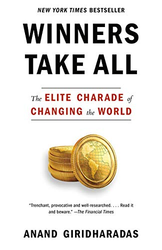 Winners Take All The Elite Charade of Changing the World -  edition by Giridharadas, Anand. Politics & Social Sciences   @ .